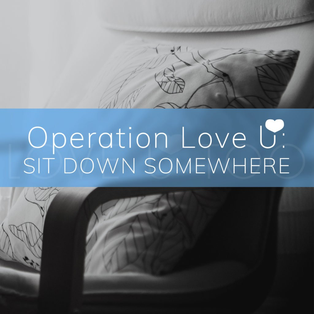 SIT DOWN SOMEWHERE